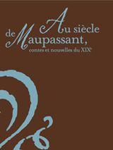 Au siècle de Maupassant : Contes et nouvelles du XIXe siècle