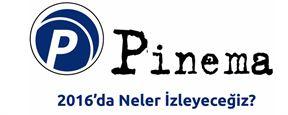 2016'da Pinema ile Neler Seyredeceğiz?